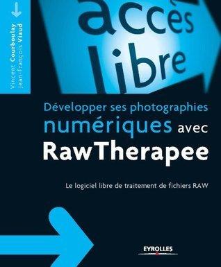 Développer ses photographies numériques avec RawTherapee: Le logiciel libre de traitement de fichiers RAW