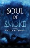 Soul of Smoke by Caitlyn McFarland