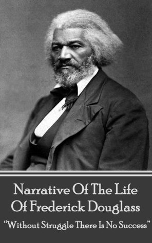 "Narrative Of The Life Of Frederick Douglass: ""Without Struggle There Is No Success"""
