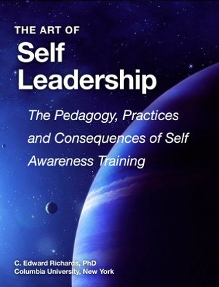 The Art of Self Leadership: The Pedagogy, Practices and Consequences of Self Awareness Training
