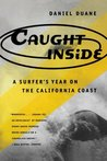 Caught Inside: A Surfer's Year on the California Coast Duane, Daniel ( Author ) Apr-10-1997 Paperback