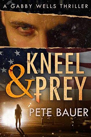 Kneel & Prey (Gabby Wells Thriller #...