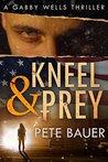 Kneel & Prey (Gabby Wells Thriller #1)