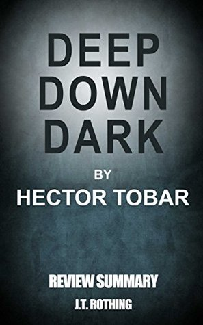 Deep Down Dark by Héctor Tobar - Review Summary: The Untold Stories of 33 Men Buried in a Chilean Mine, and the Miracle That Set Them Free