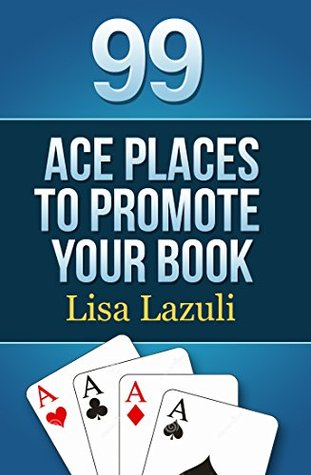 99 ACE Ways to Promote your Book: Websites, Reviewers and Winning Ways to Promote your Kindlebook, eBook or Paperback