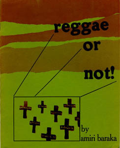 Reggae or Not: Poems by Amiri Baraka (Le Roi Jones)