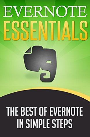 EVERNOTE: Evernote Essentials, The Best of Evernote in Simple Steps (Evernote Collection) (Evernote evernote for dummies evernote essentials evernote notebook ... Evernote business Evernote for beginners)