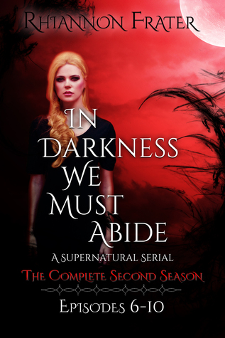 In Darkness We Must Abide: The Complete Second Season (IDWMA Episodic Serial, #6-10)