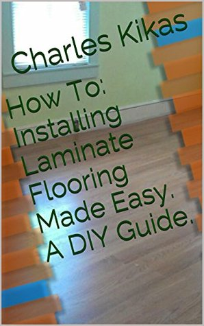 How To Installing Laminate Flooring Made Easy A Diy Guide By