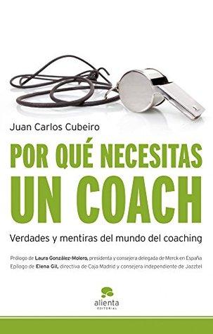 Por qué necesitas un coach: Verdades y mentiras del mundo del coaching