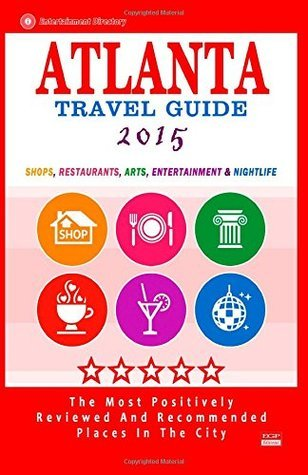 Atlanta Travel Guide 2015: Shops, Restaurants, Arts, Entertainment and Nightlife in Atlanta, Georgia (City Travel Guide 2015)
