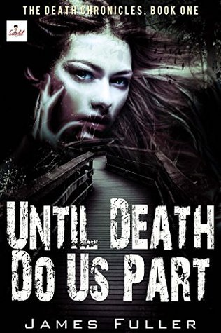 Until Death Do Us Part (The Death Chronicles Book 1) by James Fuller