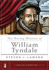 The Daring Mission of William Tyndale by Steven J. Lawson