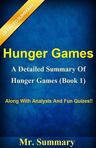 Hunger Games: A Detailed Summary of Hunger Games(Book 1) -- Along With Analysis And Fun Quizes!! (Hunger Games: Hunger Games Trilogy, Hunger)