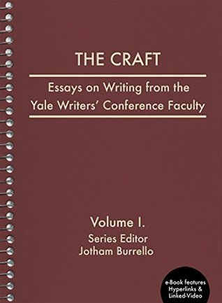 The Craft: Essays on Writing from the Yale Writers' Conference Faculty