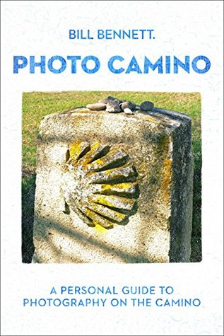 Photo Camino: A Personal Guide to Photography on the Camino