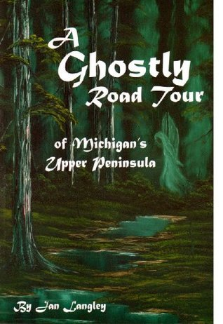 A Ghostly Road Tour of Michigans Upper Peninsula