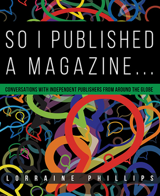 So I Published A Magazine: Conversations with Independent Publishers from Around the Globe