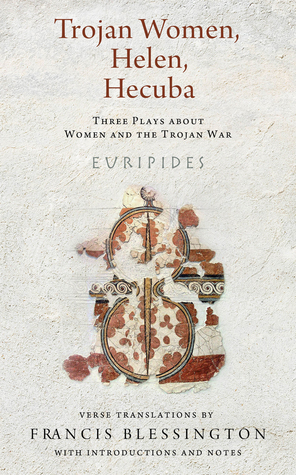Trojan Women, Helen, Hecuba: Three Plays about Women and the Trojan War