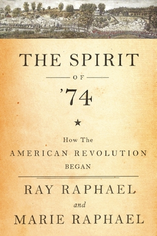 How the Revolution Came To Concord: The Spirit of '74: How the American Revolution Began