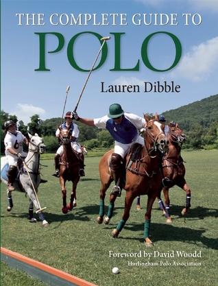 The Complete Guide to Polo por Lauren Dibble