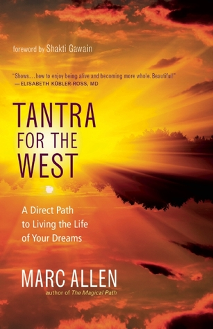 Tantra for the West: A Direct Path to Love, Fulfillment, Freedom, and Enlightenment