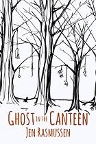 Ghost in the Canteen by Jen Rasmussen