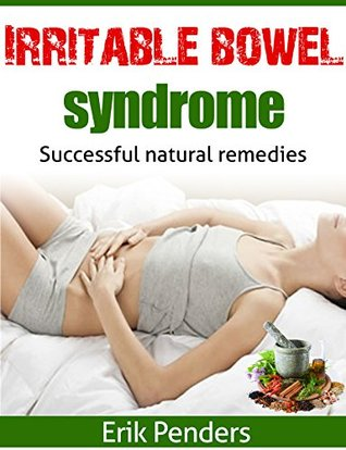 Irritable bowel syndrome: The ultimate irritable bowel syndrome short-guide for natural remedies and home treatment. (Healthy home treatment)