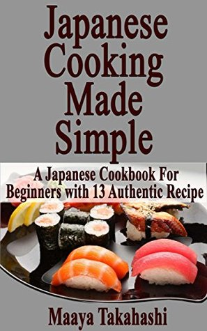 Japanese cooking made simple everyday healthy quick and easy japanese cooking made simple everyday healthy quick and easy japanese food recipes thai cooking thai cookbook asian cooking by maaya takahashi forumfinder Images