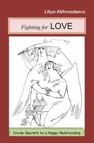 Fighting for Love: Divine Secrets to a Happy Relationship