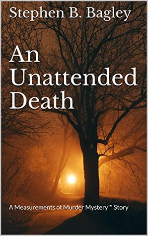An Unattended Death: A Measurements of Murder MysteryTM Story