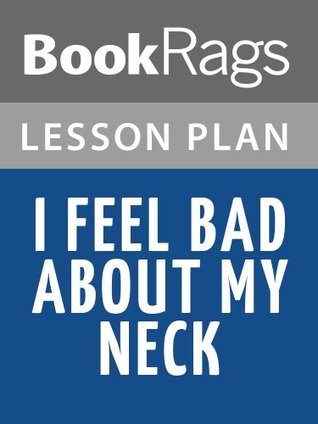 i feel bad about my neck essay Buy a cheap copy of i feel bad about my neck: i loved every bit of i feel bad about my neck: and other thoughts on being a there's a hilarious essay on.