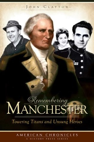 Remembering Manchester: Towering Titans & Unsung Heroes (American Chronicles)