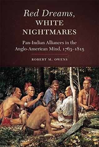 red-dreams-white-nightmares-pan-indian-alliances-in-the-anglo-american-mind-1763-1815