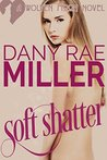 Soft Shatter by Dany Rae Miller