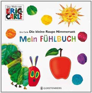 Die kleine Raupe Nimmersatt; Mein Fühlbuch