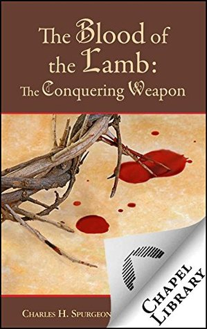 The Blood of the Lamb: The Conquering Weapon