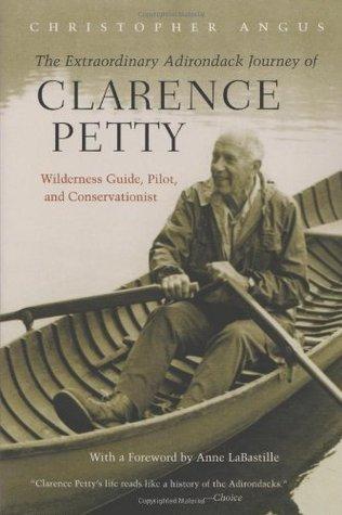 Extraordinary Adirondack Journey of Clarence Petty, The