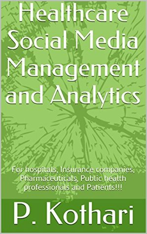 Healthcare Social Media Management and Analytics: For hospitals, Insurance companies, Pharmaceuticals, Public health professionals and Patients!!!