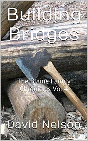 Building Bridges: The Blaine Family Chronicles Vol 4
