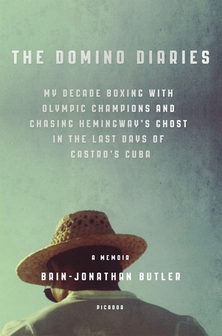 The domino diaries: my decade boxing with olympic champions and chasing hemingway's ghost in the last days of castro's cuba by Brin-Jonathan Butler