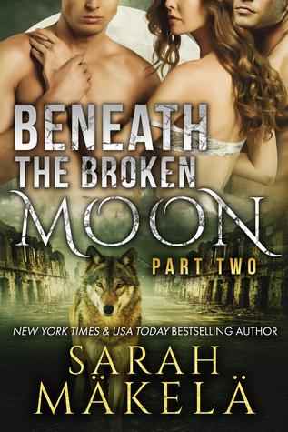 Beneath the Broken Moon: Part Two (Broken, #2)