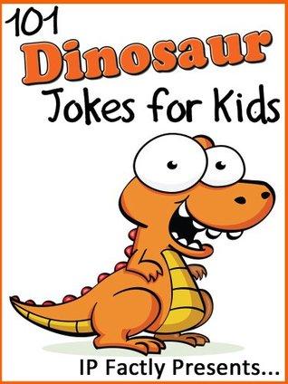 101 Dinosaur Jokes for Kids. Children's Dinosaur Jokes (Joke Books for Kids Book 19)