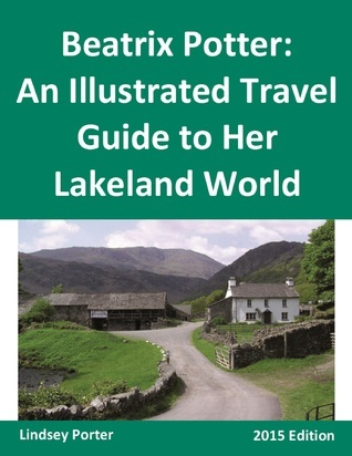 Beatrix Potter: An Illustrated Travel Guide to Her Lakeland World [2015 Edition]