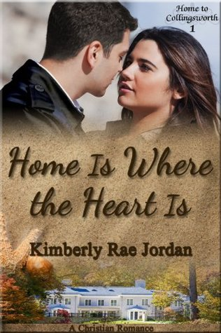 Home Is Where the Heart Is (Home to Collingsworth #1)