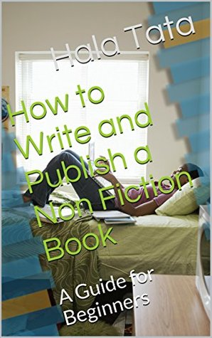 How to Write and Publish a Non Fiction Book: A Guide for Beginners
