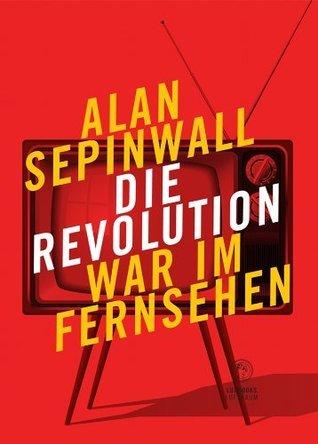 Die Revolution war im Fernsehen: Essay Essay zu den Fernsehserien Sopranos, Mad Men, 24, Lost, Breaking Bad, The Wire, Deadwood, Buffy, The Shield, Battlestar Galactica u.v.m.