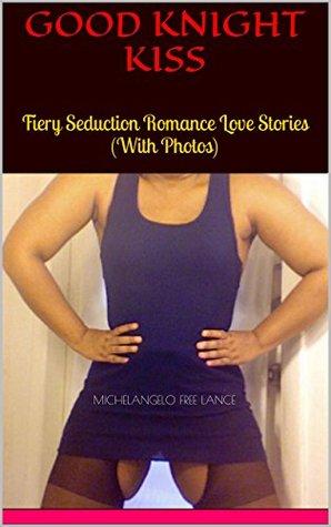 Good Knight Kiss: Fiery Seduction Romance Love Stories