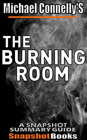 The Burning Room: by Michael Connelly (A Harry Bosch Novel, Book 19) Snapshot Summary Companion Book
