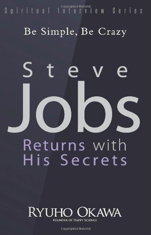 Steve Jobs Returns with His Secrets: Be Simple, Be Crazy (Spiritual Interview Series)
